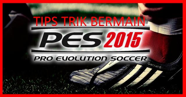 Tips Trik Bermain PES 2015 PC
